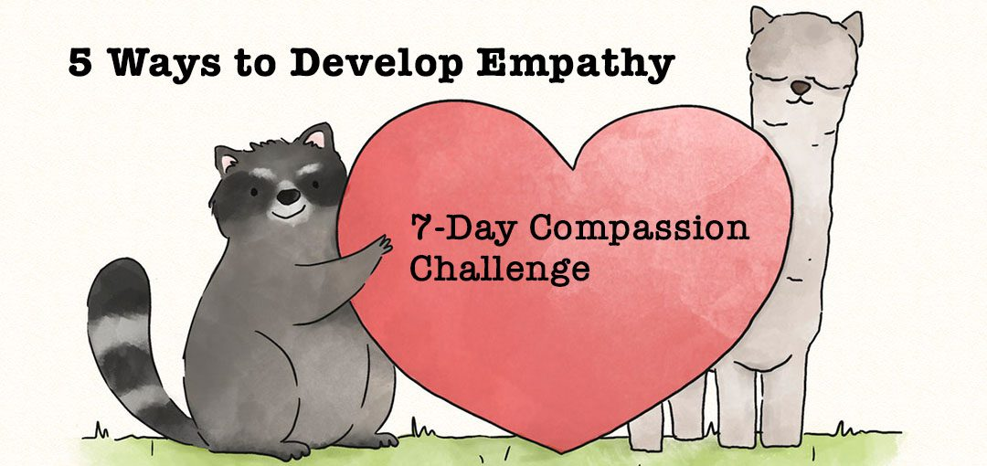 5 Ways to Develop Empathy: Join the 7-Day Compassion Challenge