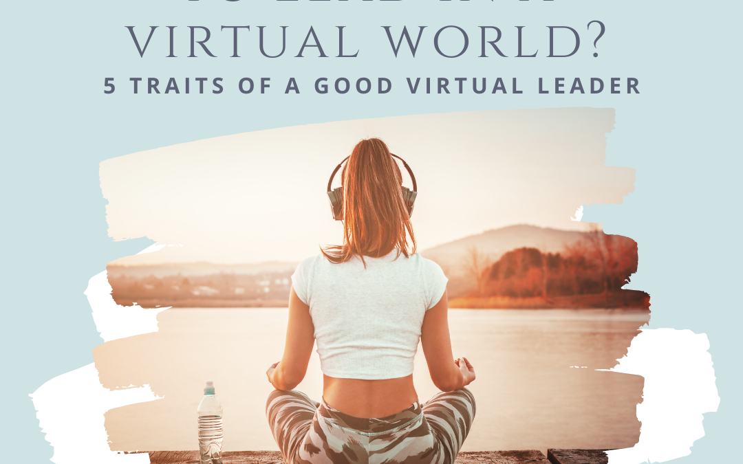 Are You Cut Out To Lead In A Virtual World?