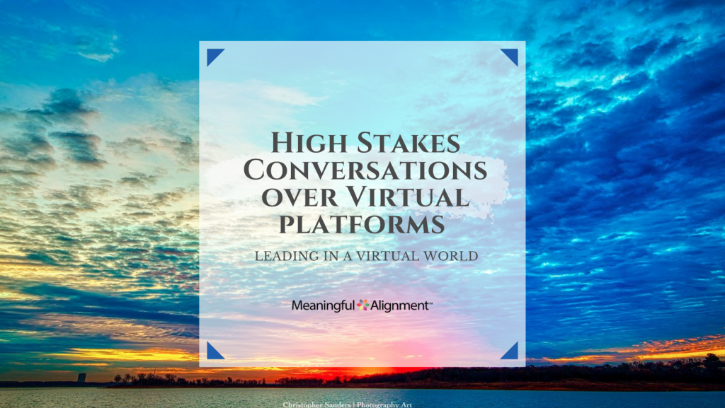 High stakes conversations over virtual platforms, leading in a virtual world