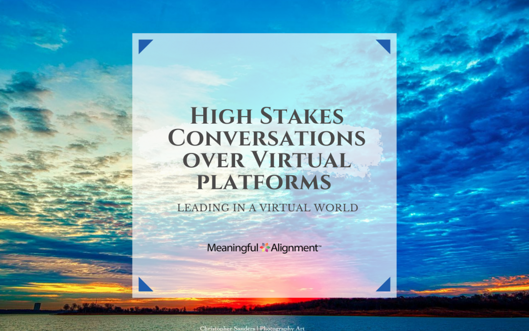 High Stakes Conversations Over Virtual Platforms
